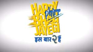 Happy Phirr Bhag Jayegi